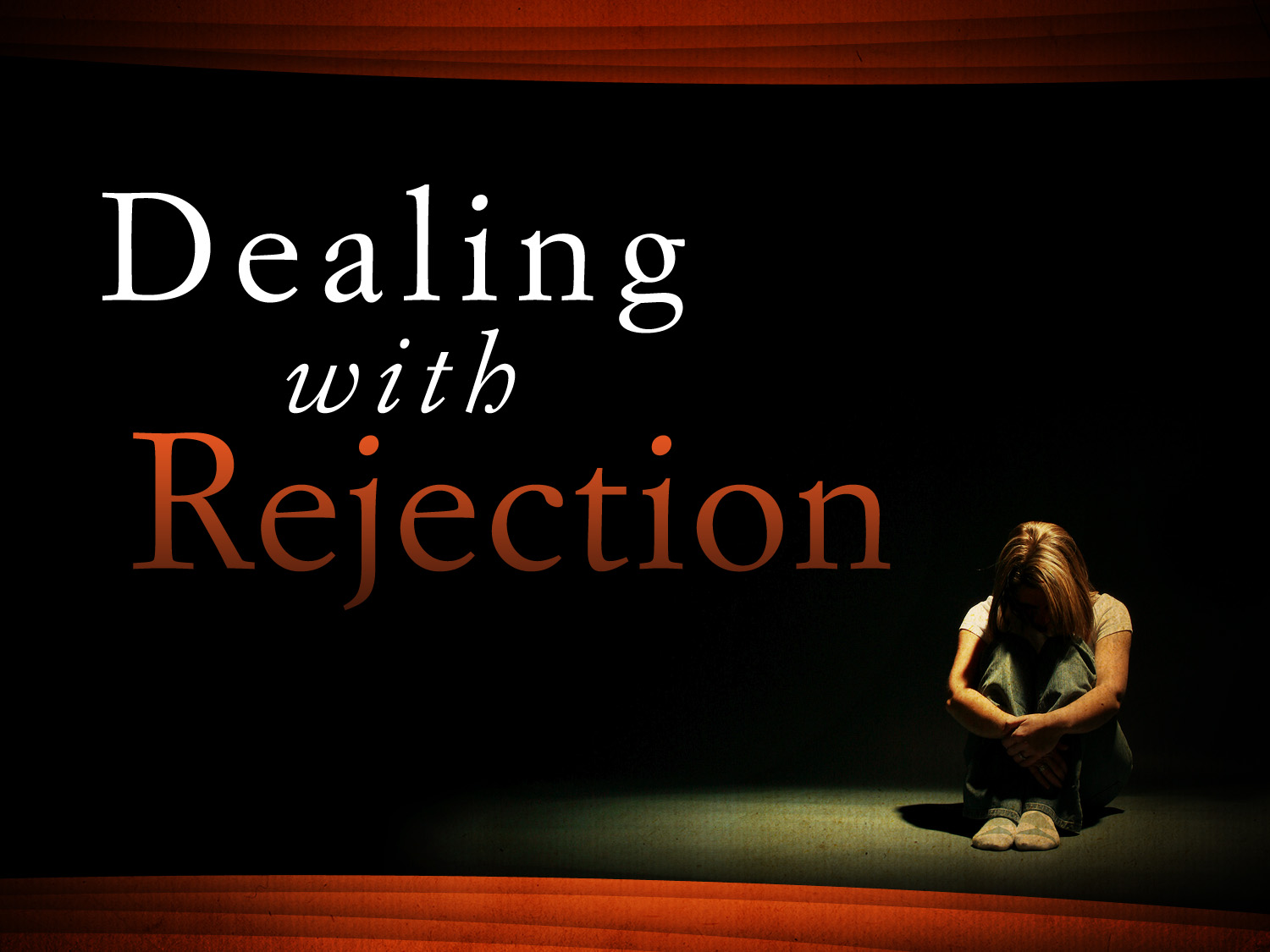 The bondage of fear and rejection